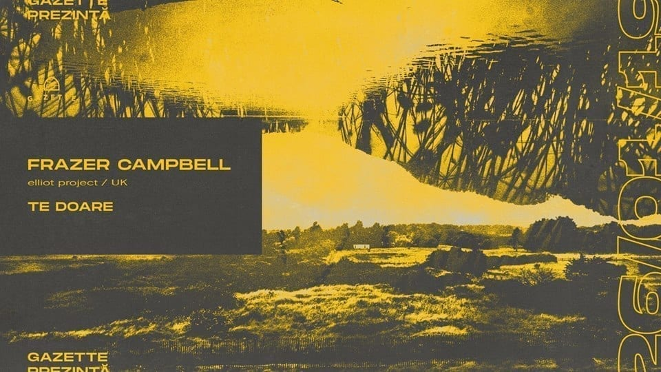 Gazette Prezintă: Frazer Campbell [Elliot Project/UK] / Te Doare