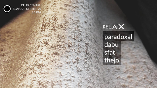 Relax w/ Paradoxal , Dabu , Sfat , Thejo @ Club Centru
