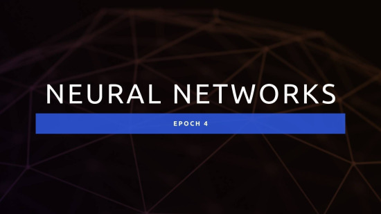 Epoch 4: Neural Networks