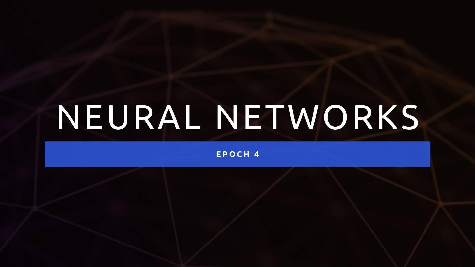 Epoch 4: Neural Networks