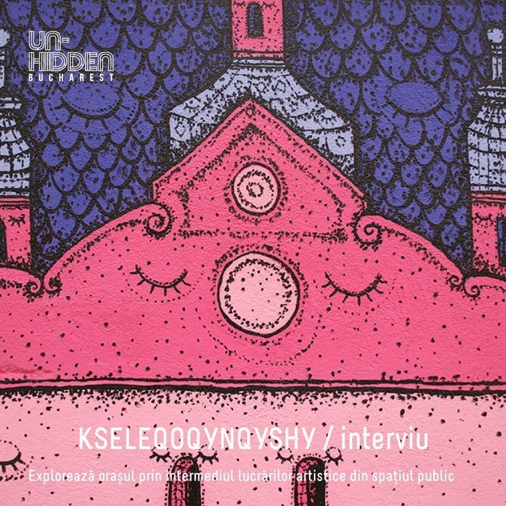 Interviu cu KSELEQOQYNQYSHY – Un-hidden Bucharest