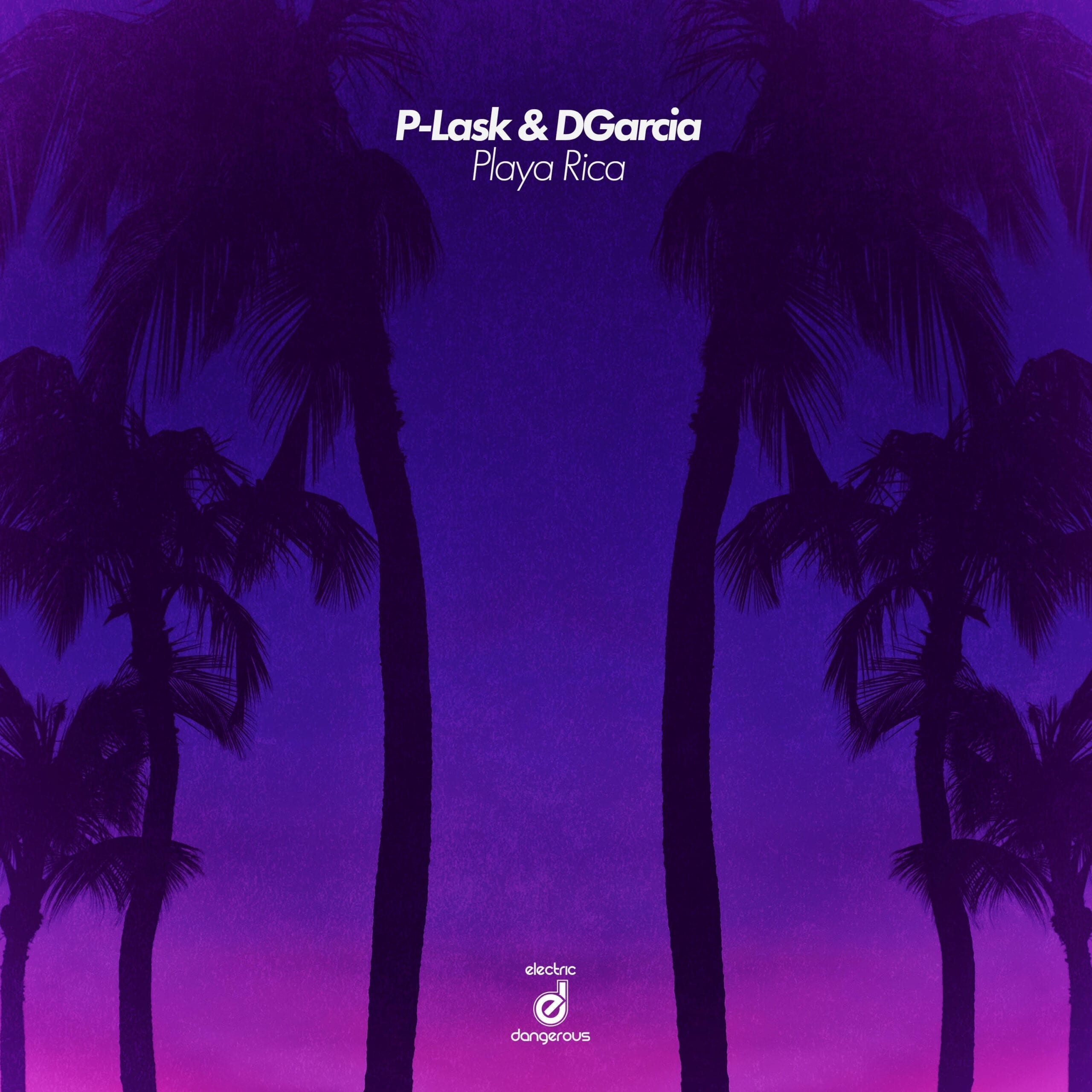 """P-LASK and DGarcia deliver """"Playa Rica"""" on Electric Dangerous Records"""