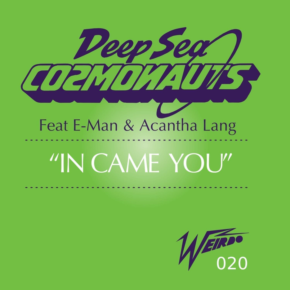 Deep Sea Cosmonauts Ft E-Man & Acantha Lang 'In Came You' (Ft Jason Herd and Cabarza remixes)