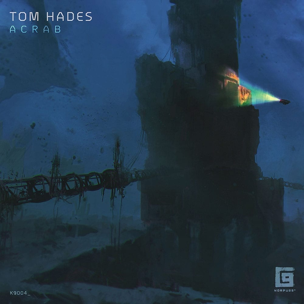 Tom Hades releases 'Acrab' on March 29th (Korpus 9)