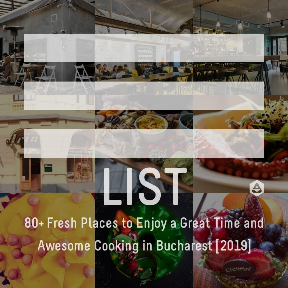 80+ Fresh Places to Enjoy a Great Time and Awesome Cooking in Bucharest [2019]