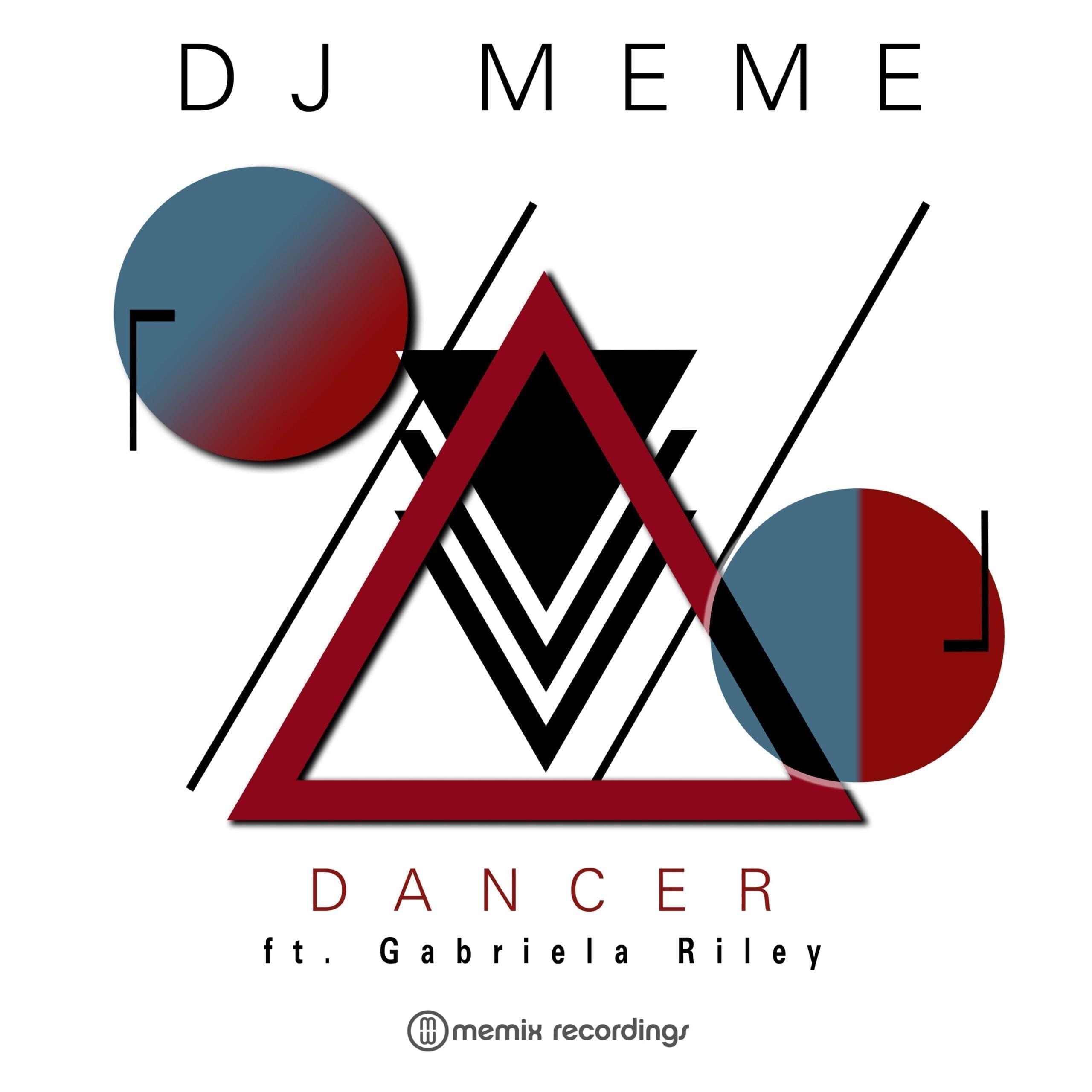 DJ Meme 'Dancer' Ft. Gabriela Riley Memix Recordings