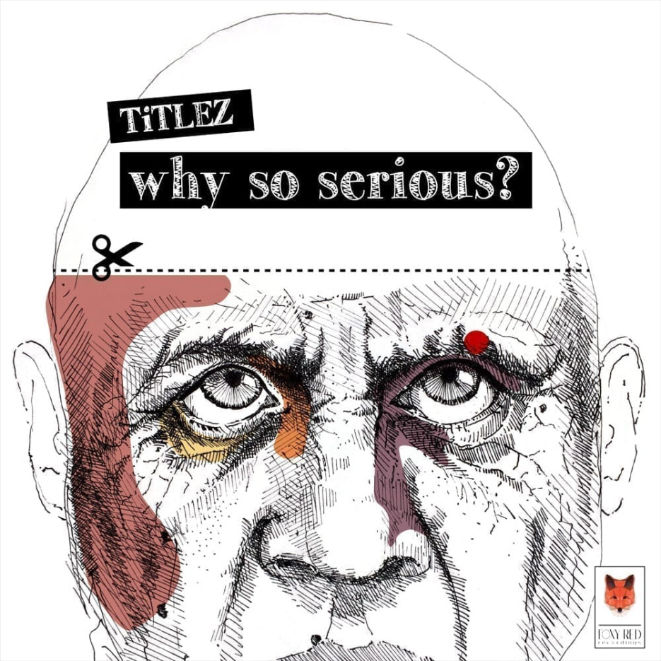 """Foxy Red Recordings presents """"Why So Serious?"""" by TiTLEZ"""