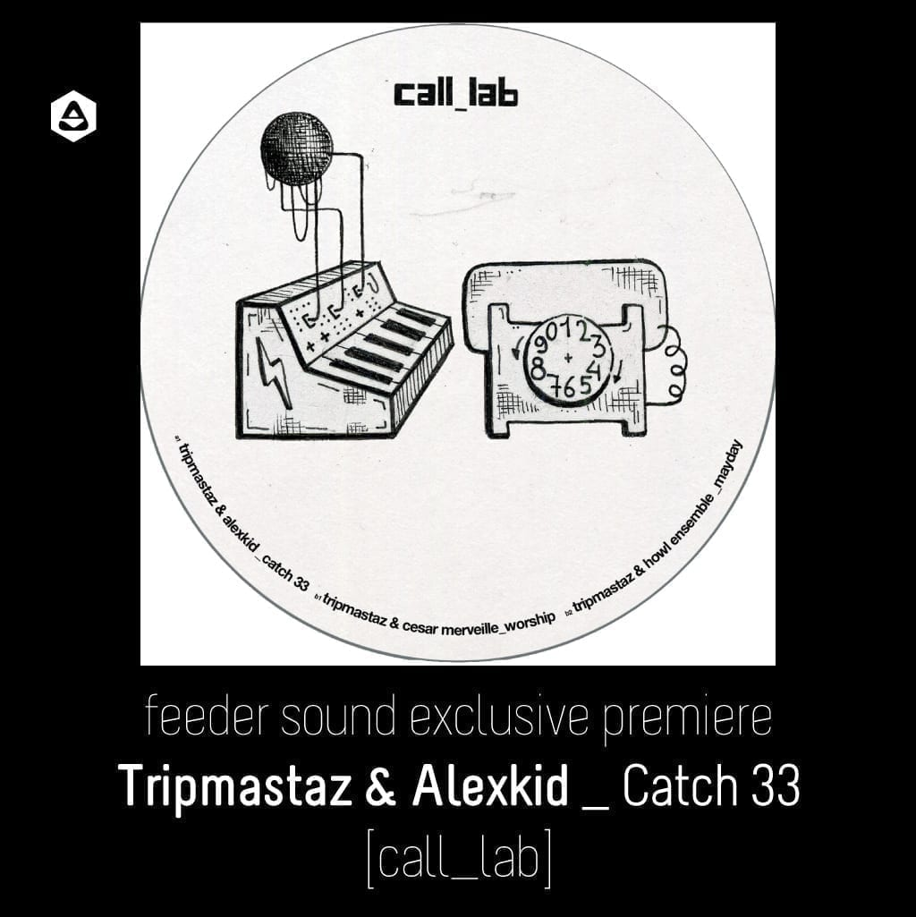 feeder sound exclusive premiere: Tripmastaz & Alexkid _ Catch 33 [call_lab]