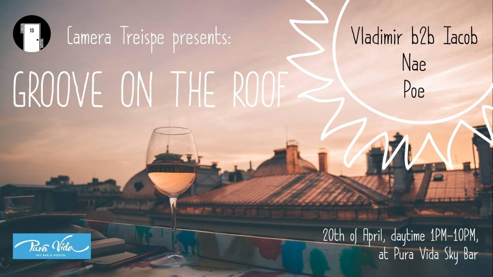 Groove on the roof w/ Vladimir b2b Iacob, Nae, Poe @ Pura Vida Sky Bar