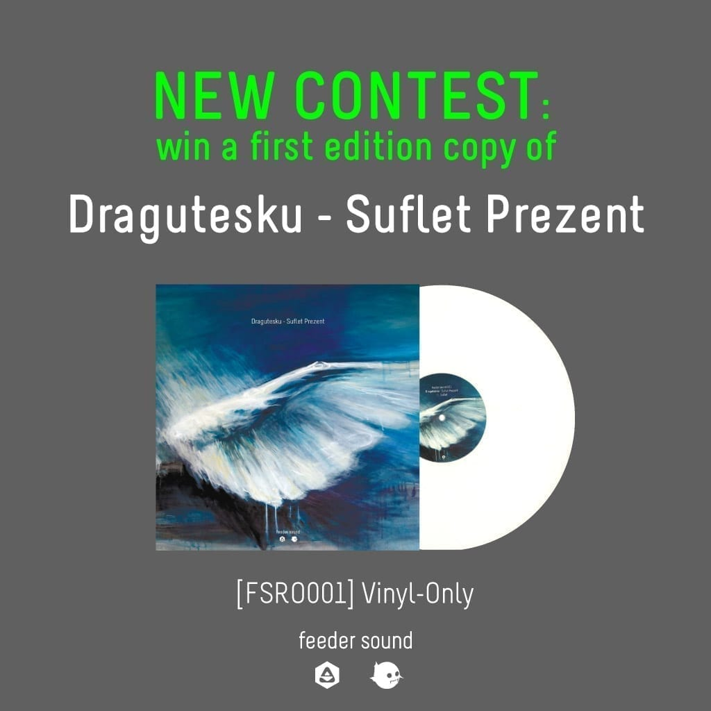 NEW CONTEST: Win a first edition vinyl copy of Dragutesku - Suflet Prezent EP [feeder sound]