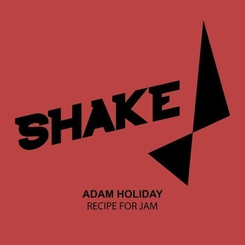 Adam Holiday gets on Shake Recordings with a new two track EP titled 'Recipe for Jam'