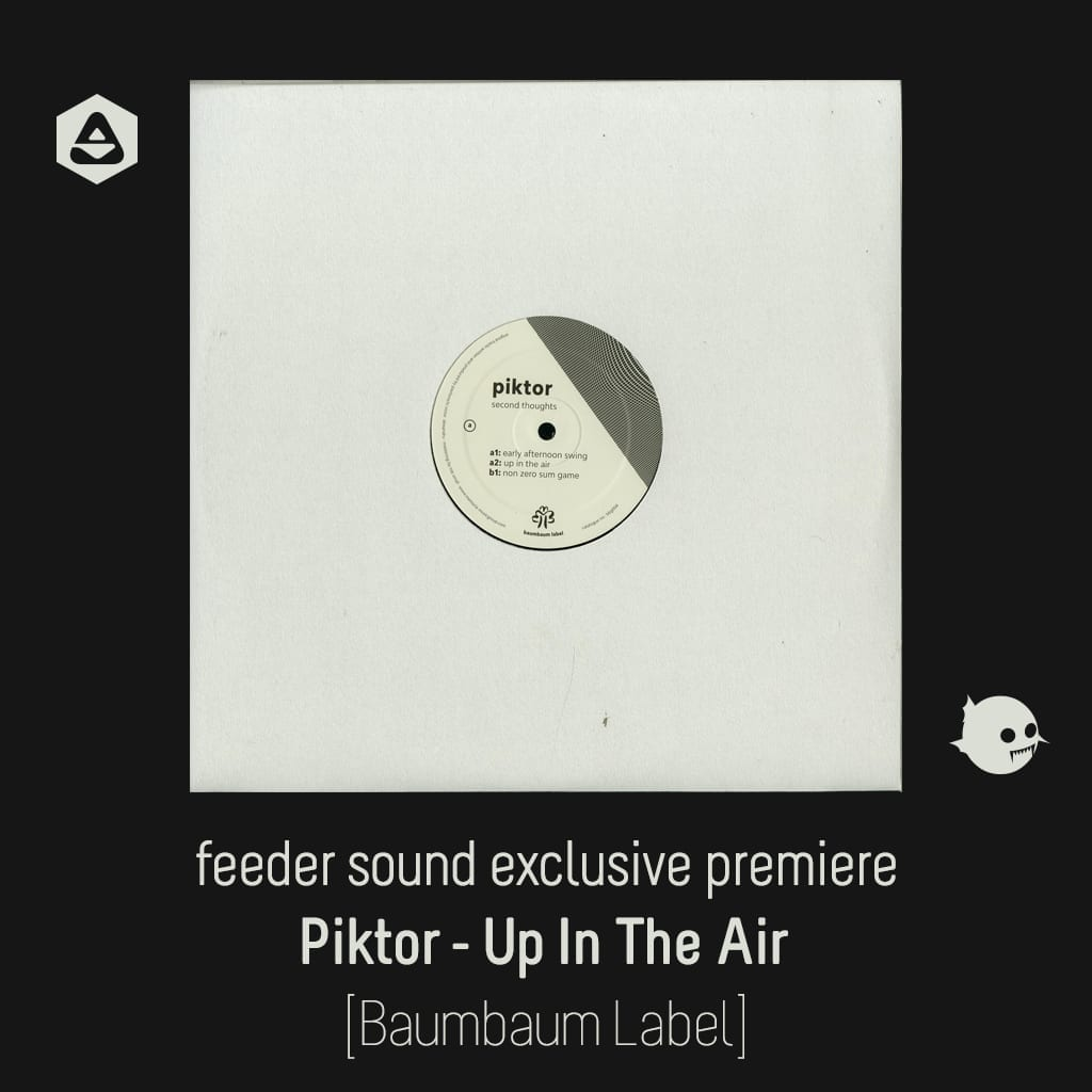 feeder sound exclusive premiere: Piktor - Up In The Air [Baumbaum Label] article cover