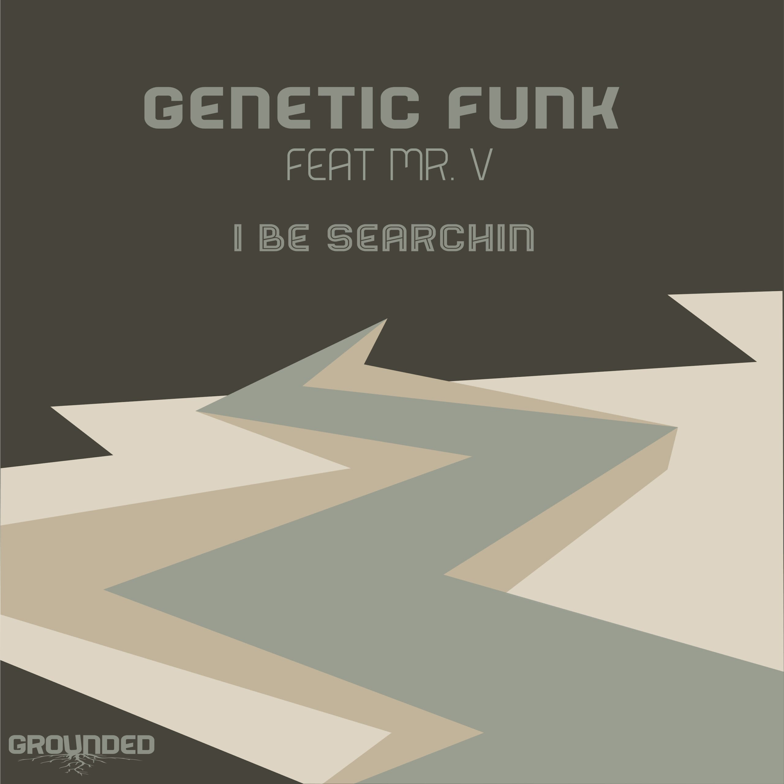 Genetic Funk feat. Mr. V 'I Be Searchin' Grounded Records
