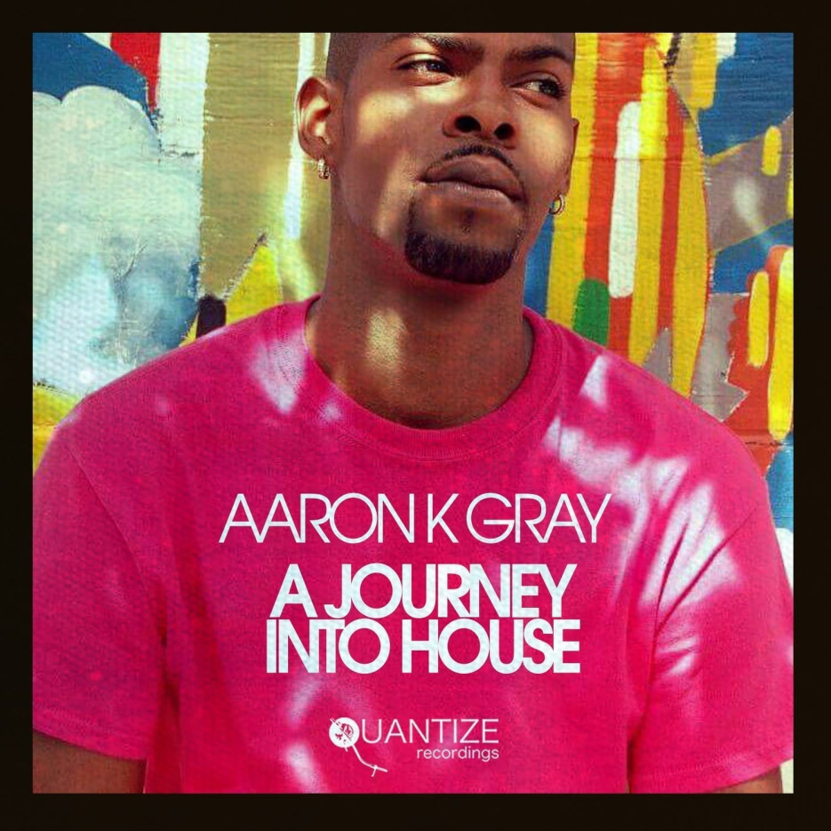 Aaron K Gray_A_Journey_Into_House