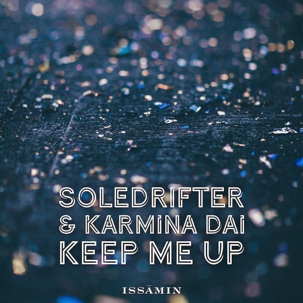 """""""Keep Me Up"""" is a soulful house track and collaborative effort by SOLEDRIFTER & KARMINA DAI"""