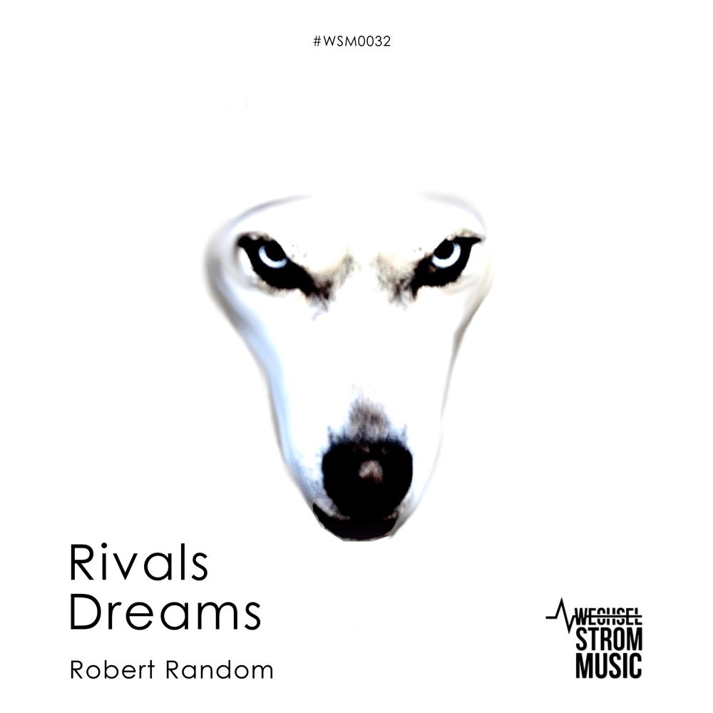 "Robert Random presents ""Rival's Dreams Ep"" on wechselstrommusic"