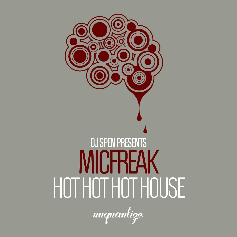 Micfreak - 'Hot Hot Hot House' (Incl. Johan S Remix) Unquantize Recordings
