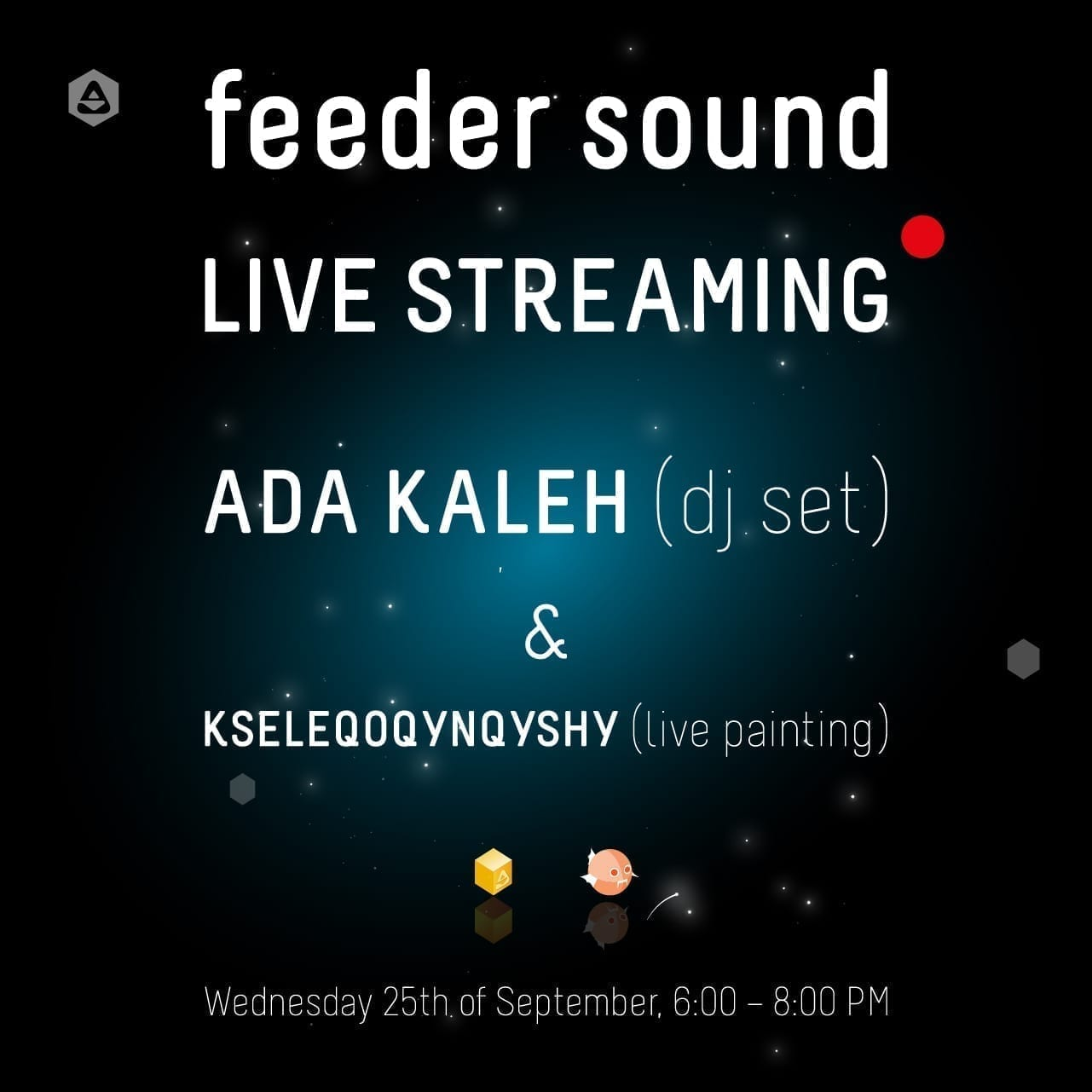feeder sound LIVE streaming with ADA KALEH (dj set) & KSELEQOQYNQYSHY (live painting)