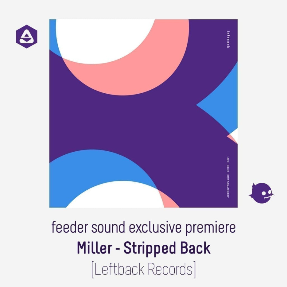 feeder sound exclusive premiere: Miller - Stripped Back [Leftback Records]