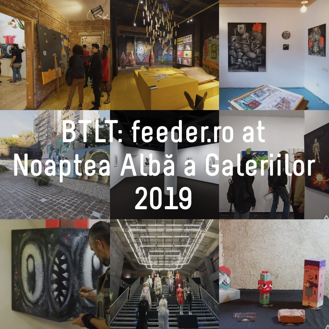 BTLT (Been There Liked That): feeder.ro at Noaptea Albă a Galeriilor 2019