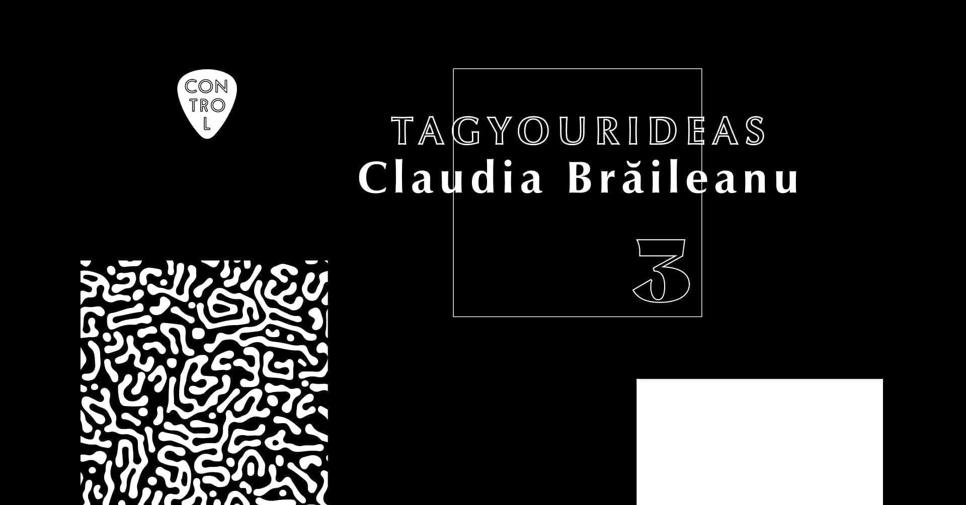 TAG YOUR Ideas: Claudia Brăileanu x Control Club