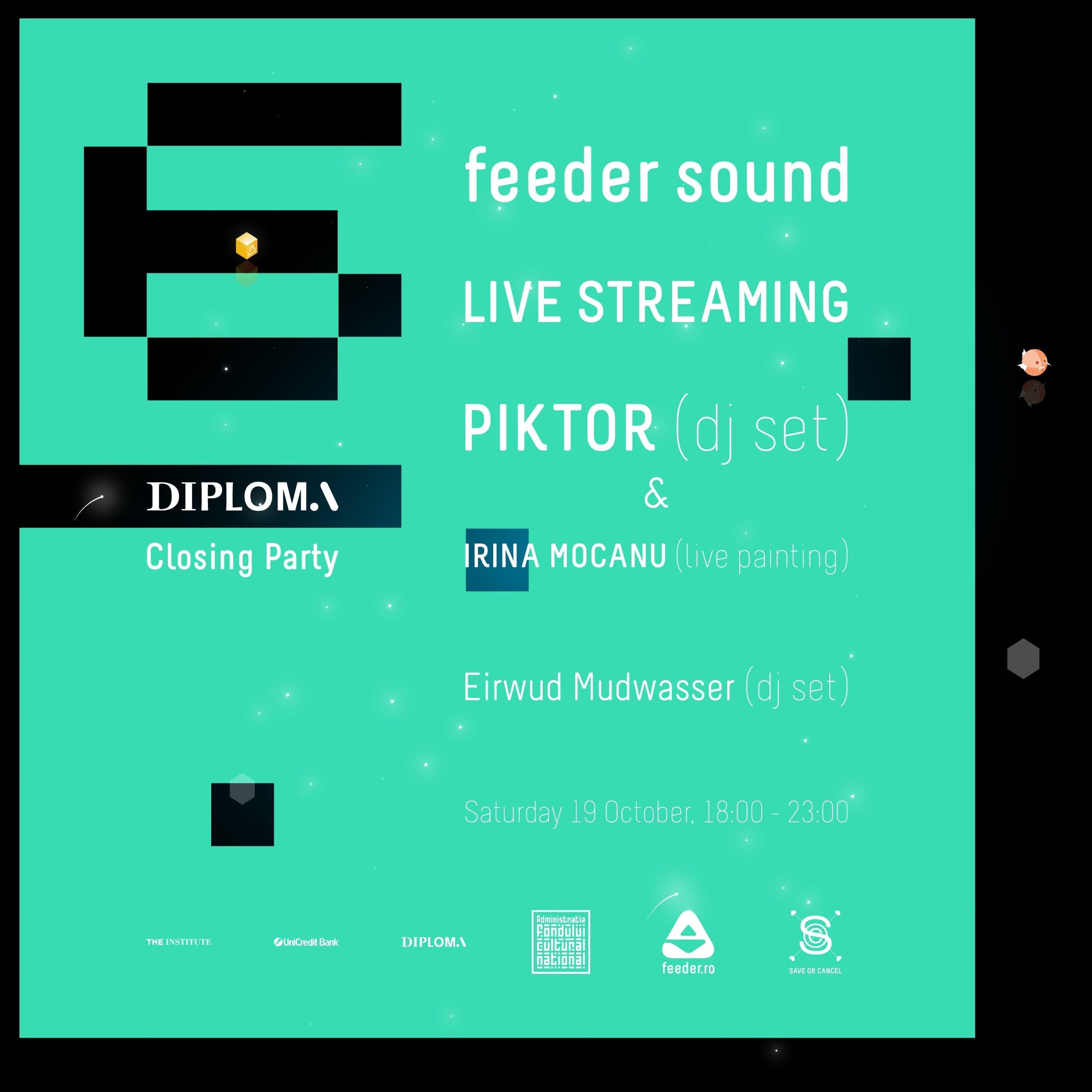 Closing Party DIPLOMA x feeder.ro w/ Piktor, Irina Mocanu, Eirwud Mudwasser