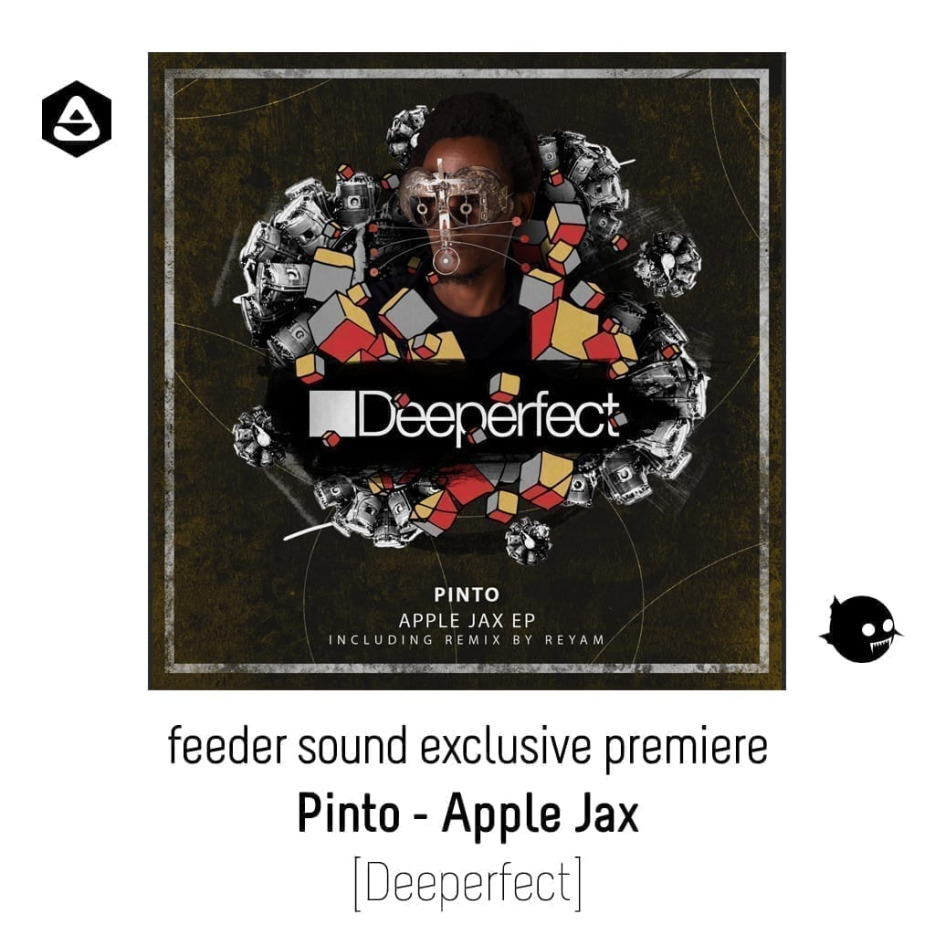 feeder sound exclusive premiere: Pinto - Apple Jax [Deeperfect]