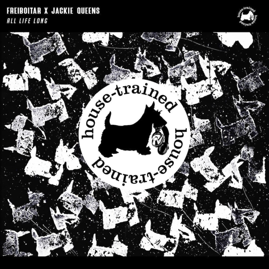 Freiboitar & Jackie Queens - 'All Life Long' [House Trained]