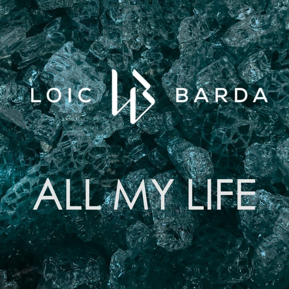 "Loic Barda is here with a new release, titled ""All My Life"""