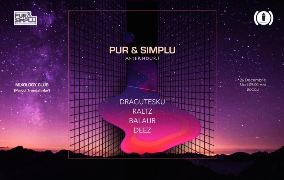 Pur & Simplu Afterhours w: Dragutesku • Raltz • Balaur • Deez