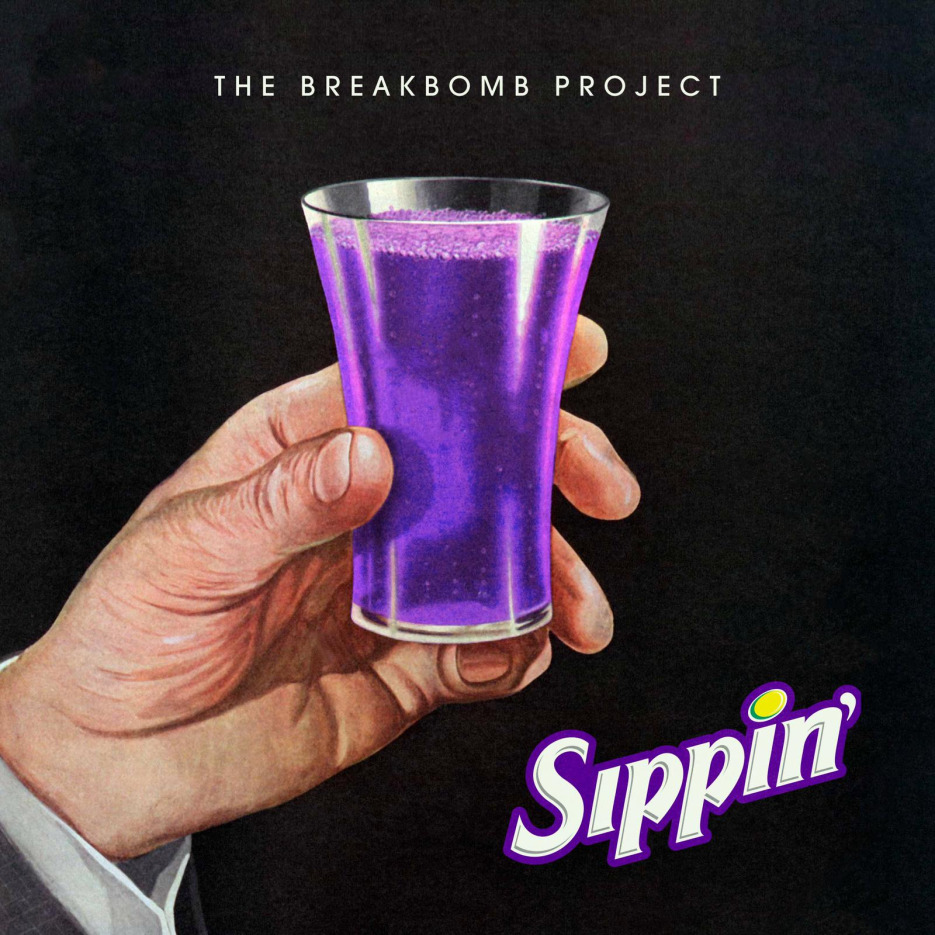 The BreakBomb Project Releases Sippin'