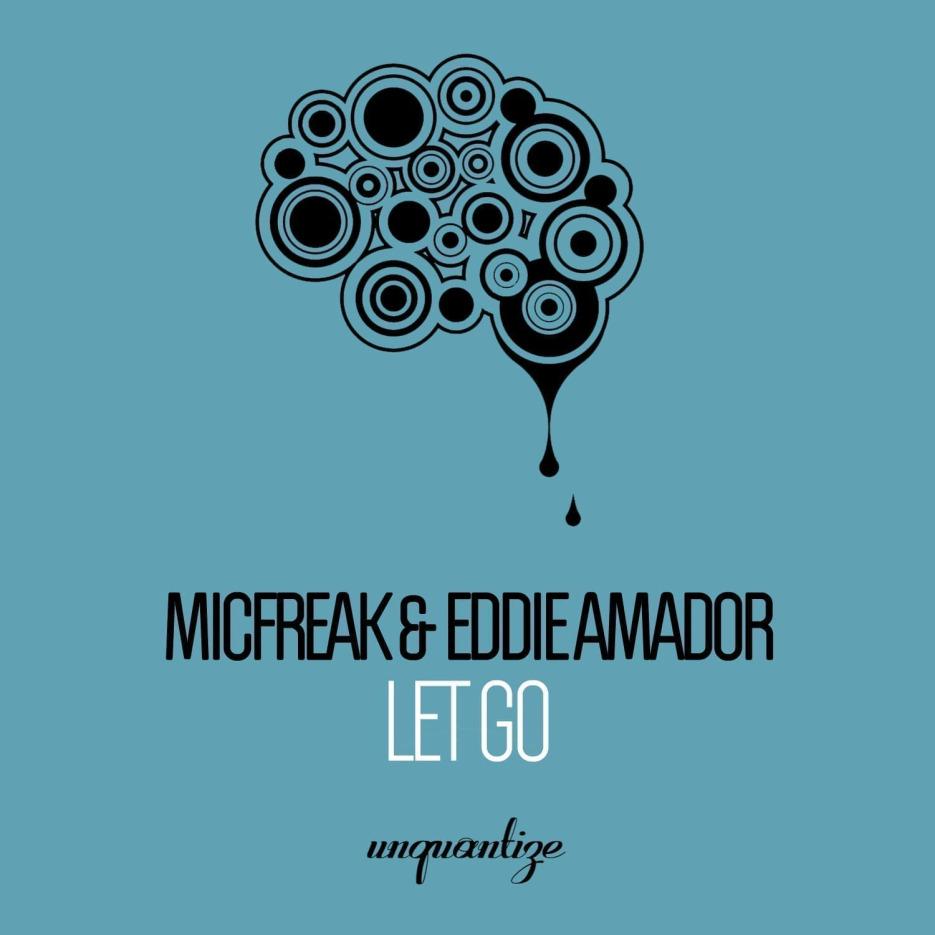 Micfreak & Eddie Amador 'Let Go' (Incl. DJ Spen Dub) Unquantize