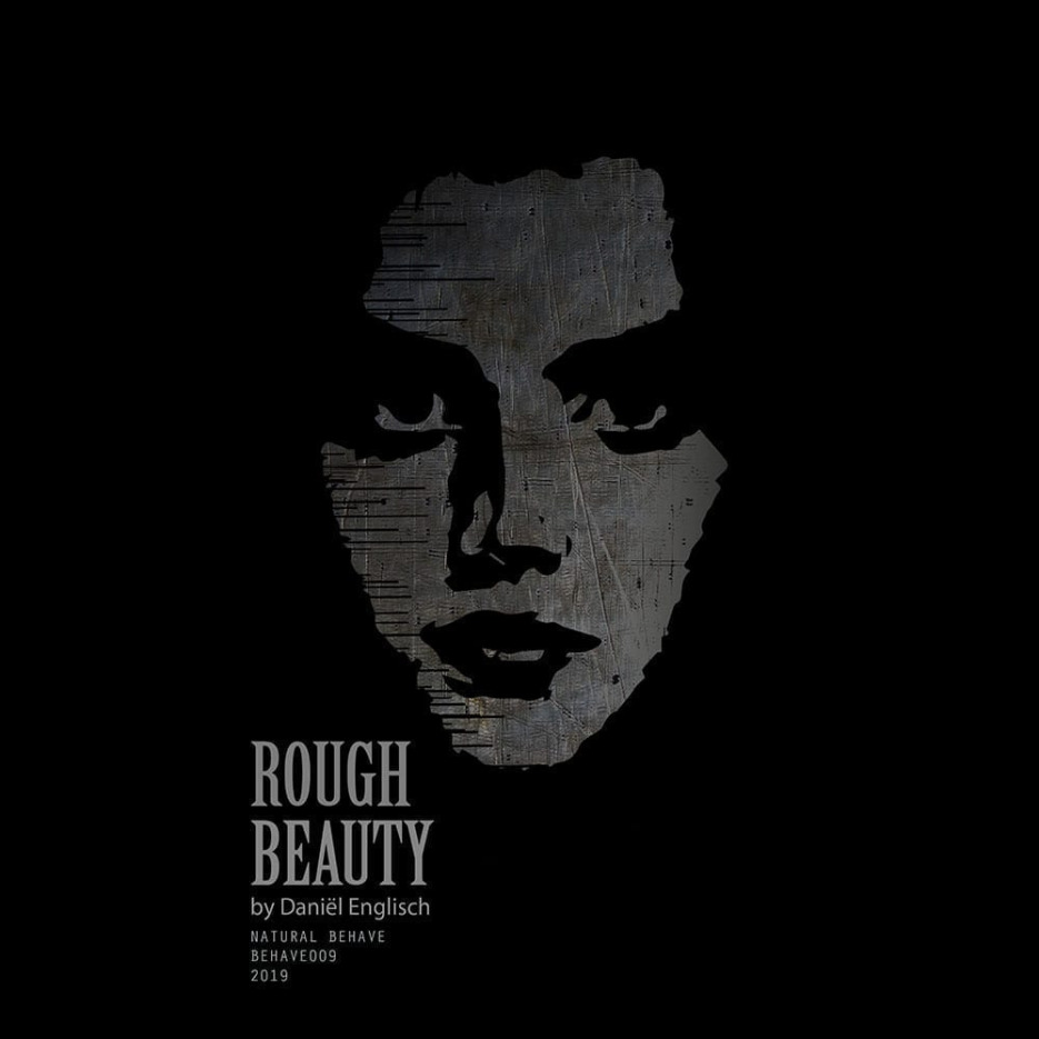 """Rough Beauty"" is the newest work by Daniel Englisch signed to Natural Behave Records"