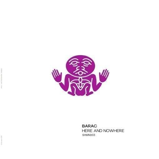 Barac – Here And Nowhere EP [SHMN003] on Shamandrum
