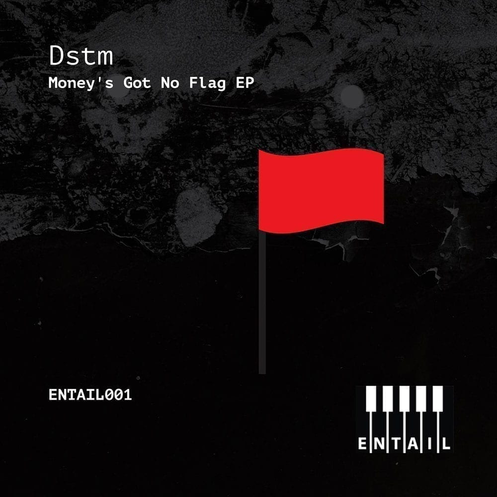 Money's Got No Flag, debut release from Dstm on Entail Records