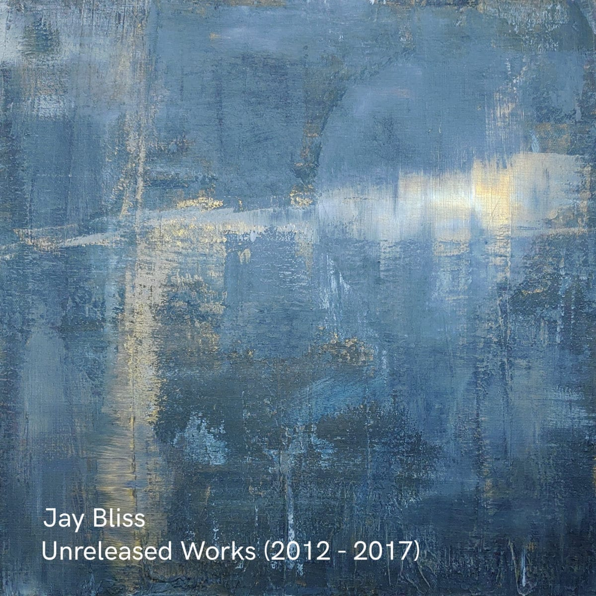 Jay Bliss - Unreleased Works (2012 - 2017)