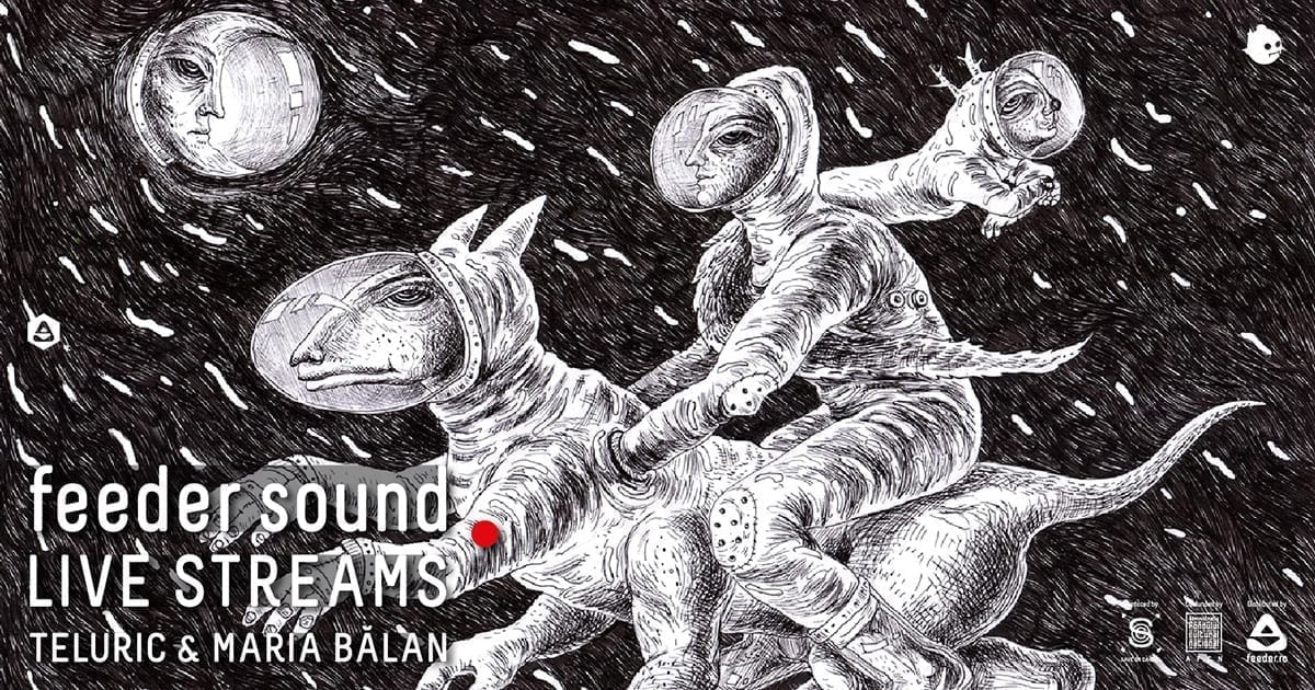 feeder sound LIVE STREAMS with Teluric & Maria Bălan 2020