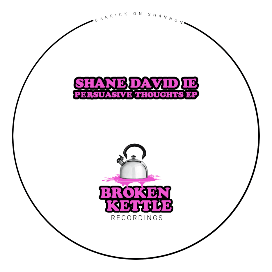 """Shane David IE debuts on Broken Kettle Recordings with """"Persuasive Thoughts EP"""""""