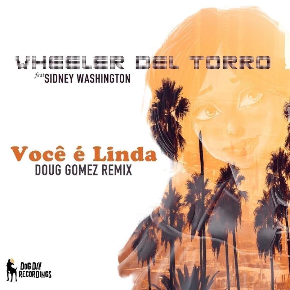 Wheeler del Torro Ft. Sidney Washington 'Voce e Linda' (Doug Gomez Remix) Dog Day Recordings