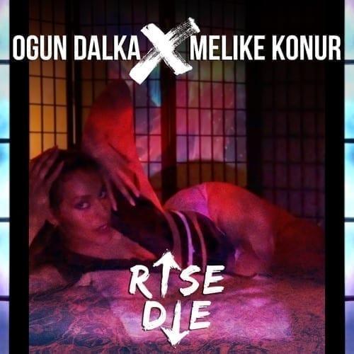"Ogun Dalka X Melike Konur present a new single titled ""Rise Die"""