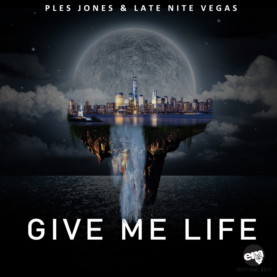 Ples Jones & Late Nite Vegas 'Give Me Life' - Exceptional Music
