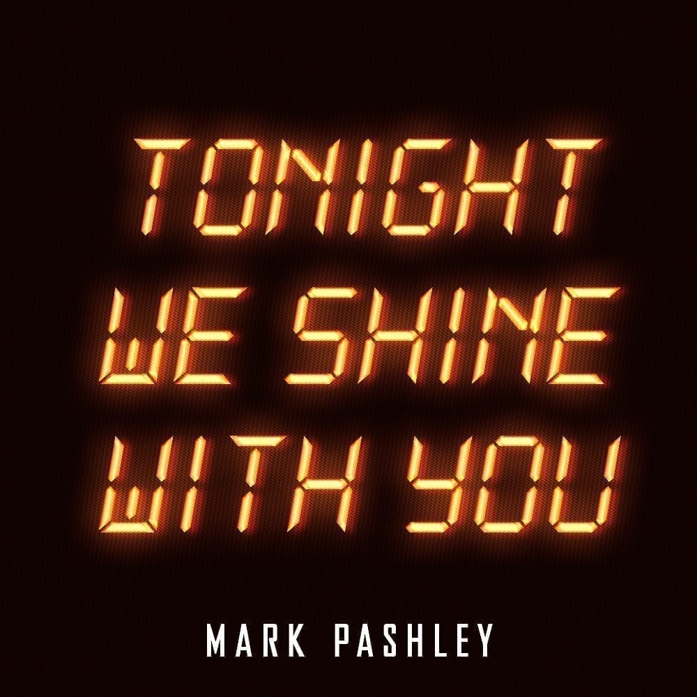 Tonight We Shine With You by Mark Pashley