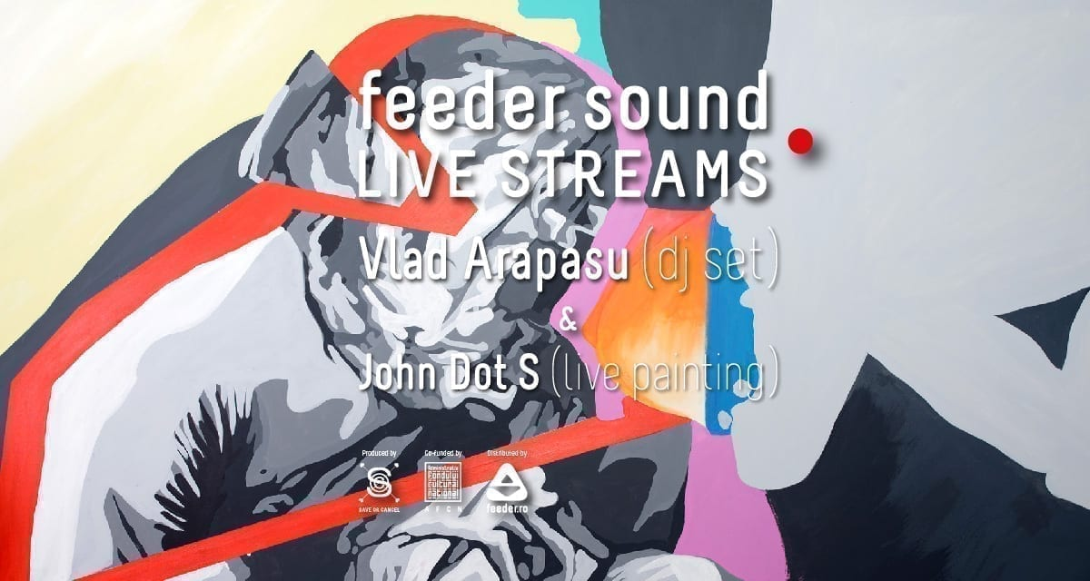 feeder sound LIVE w Vlad Arapasu (dj set) & John Dot S (live painting)