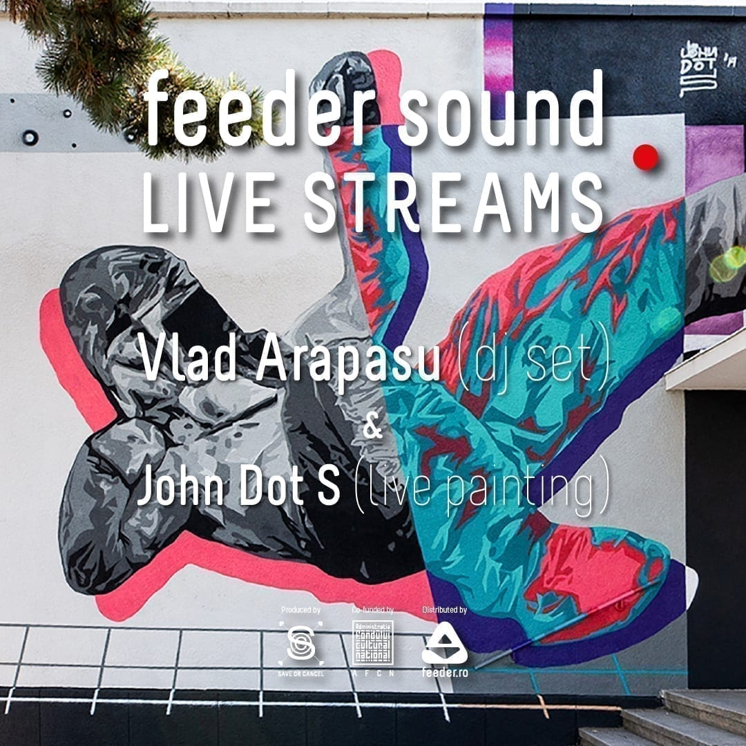 feeder sound LIVE with Vlad Arapasu (dj set) & John Dot S (live painting)