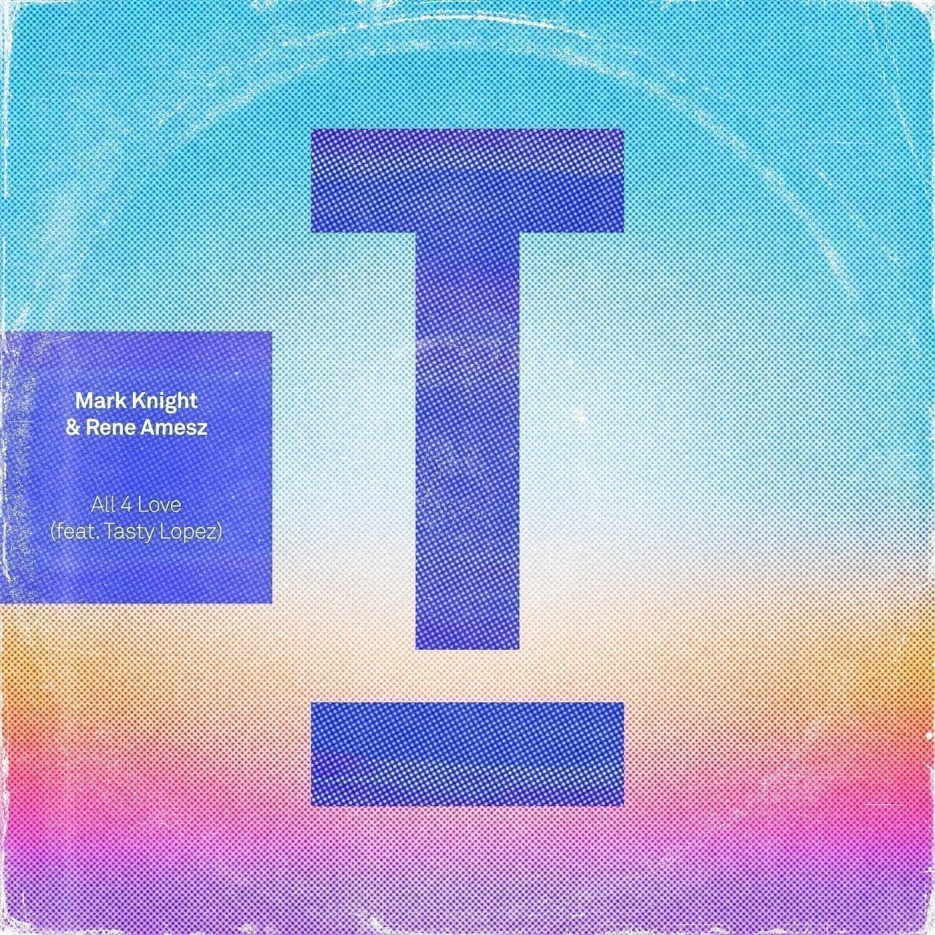 Mark Knight & Rene Amesz Ft. Tasty Lopez 'All 4 Love' Toolroom Records