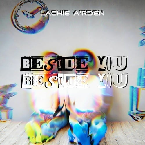 """Beside You"" is the new vocal house single by Lachie A'rden"