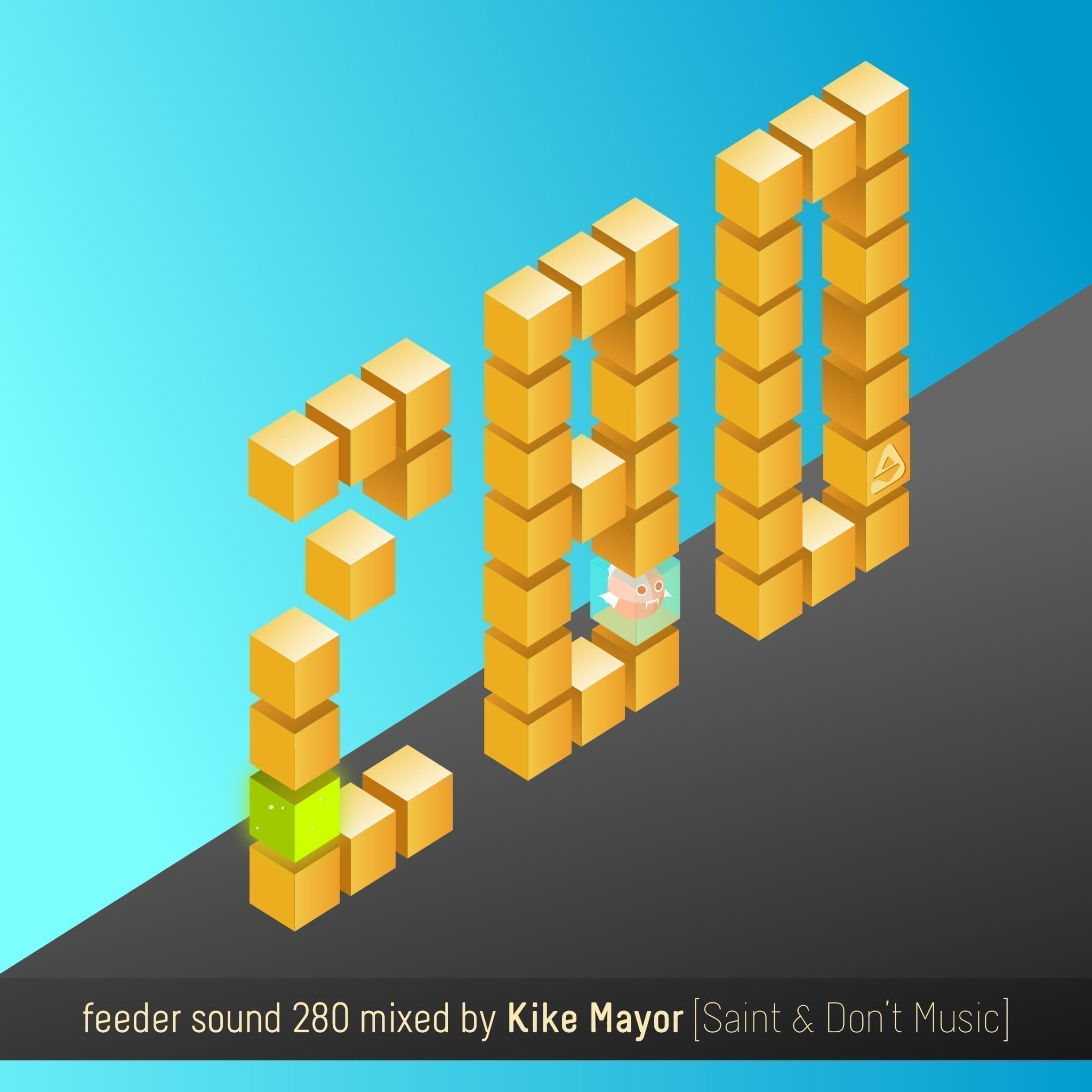 feeder sound 280 mixed by Kike Mayor [Saint & Don't Music] 01