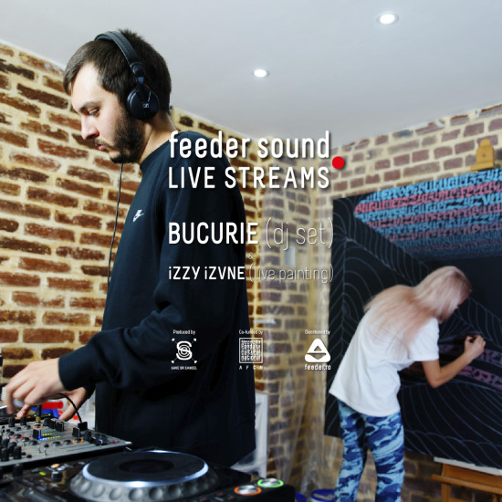 feeder sound LIVE with BUCURIE (dj set) & iZZY iZVNE (live painting)