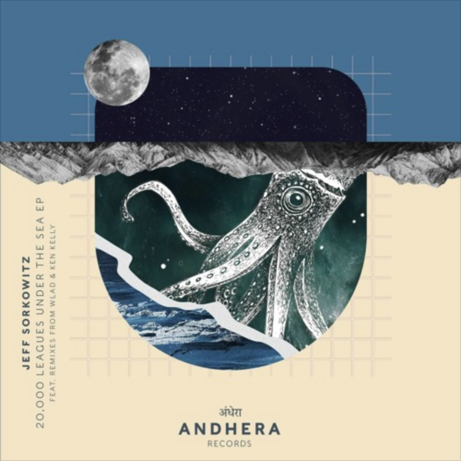 Jeff Sorkowitz - 20,000 Leagues Under The Sea EP feat. WLAD & Ken Kelly Remixes (Andhera Records)