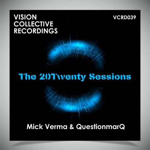 Vision Collective Recordings returns with The 20Twenty Sessions by Mick Verma and QuestionmarQ
